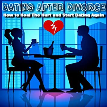 How To Heal The Hurt And Start Dating Again