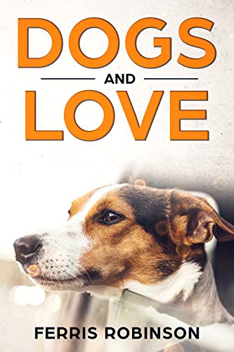 Dogs and Love - Stories of Fidelity (Dog Stories Book 1)