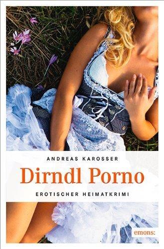 Dirndl Porno von Andreas Karosser (16. April 2014) Broschiert