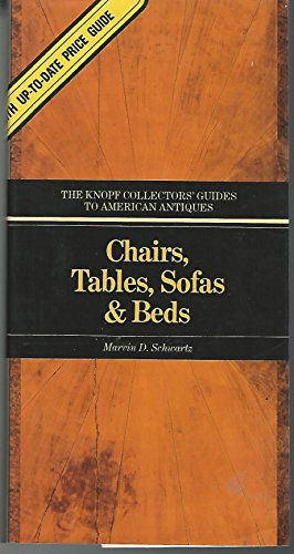 Chairs, Tables, Sofas & Beds (The Knopf Collectors' Guides to American Antiques)