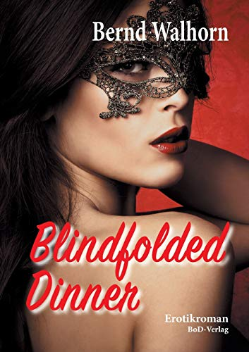 Blindfolded Dinner: Erotikroman