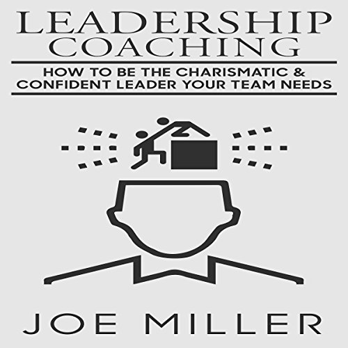 Leadership Coaching: How to Be the Charismatic & Confident Leader Your Team Needs cover art