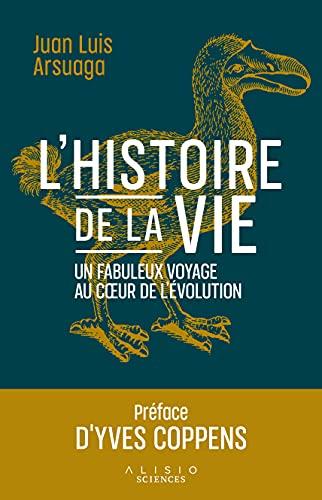 L'Histoire de la Vie - un Fabuleux Voyage au Coeur de l'Evolution: Un fabuleux voyage au coeur de l'évolution