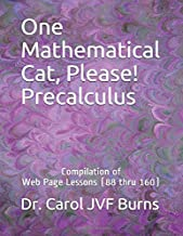 One Mathematical Cat, Please! Precalculus: Compilation of Web Page Lessons (88 thru 160)