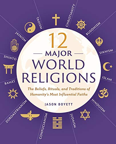 Compare Textbook Prices for 12 Major World Religions: The Beliefs, Rituals, and Traditions of Humanity's Most Influential Faiths  ISBN 9781623156923 by Boyett, Jason