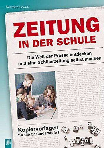 Zeitung in der Schule: Die Welt der Presse entdecken und eine Schülerzeitung selbst machen. Kopiervorlagen für die Sekundarstufe I