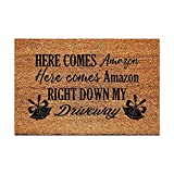 FAGGMY Funny Entryway Here Comes Amazon Right Down My...