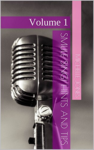 Smule Sing! Hints and Tips: Volume 1 (English Edition)