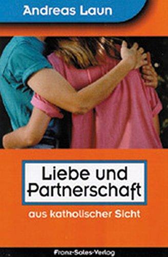 Liebe und Partnerschaft: aus katholischer Sicht