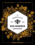 The Asheville Bee Charmer Cookbook: Sweet and Savory Recipes Inspired by 28 Honey Varietals and...