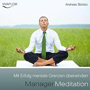 Manager Meditation - Mit Erfolg mentale Grenzen überwinden (Entspannung, Abbau von Stress & Selbsterkenntnis)