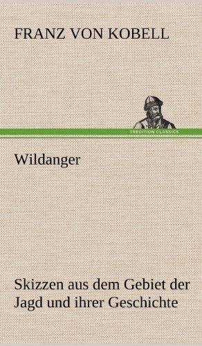 Wildanger: Skizzen aus dem Gebiet der Jagd und ihrer Geschichte