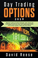 Day Trading Options 2019: A Beginner's Guide to the Best Strategies, Tools, Tactics, and Psychology to Profit from Short-Term Trading Opportunities on ETF, Stocks, Futures, Crypto, and Forex Options