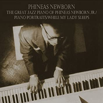 The Great Jazz Piano of Phineas Newborn Jr. / Piano Portraits / While My Lady Sleeps