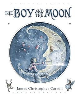 The Boy and the Moon by [James Christopher Carroll]