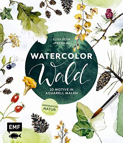 Watercolor Wald: 20 Motive in Aquarell malen – Inspiration Natur (German Edition)