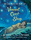 Vincent Can't Sleep: Van Gogh Paints the Night Sky (KNOPF BOOKS FOR)