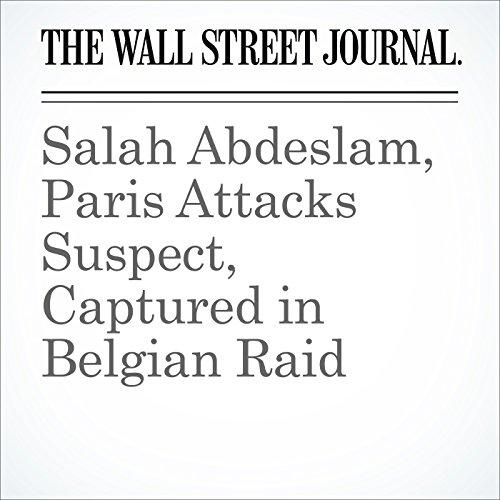Salah Abdeslam, Paris Attacks Suspect, Captured in Belgian Raid cover art