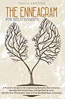 The Enneagram for Relationships: The Enneagram for Relationships: A Powerful Guide for Strengthening Romantic Relationships, Develop Self-Awareness, and Spiritual Growth. Identify Your Personality Type to Find the Road Back to Success