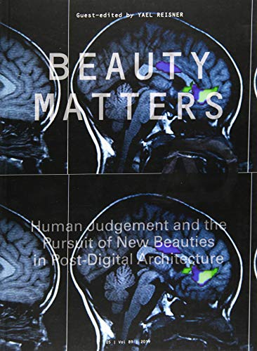 Beauty Matters: Human Judgement and the Pursuit of New Beauties in Post-Digital Architecture (Architectural Design)