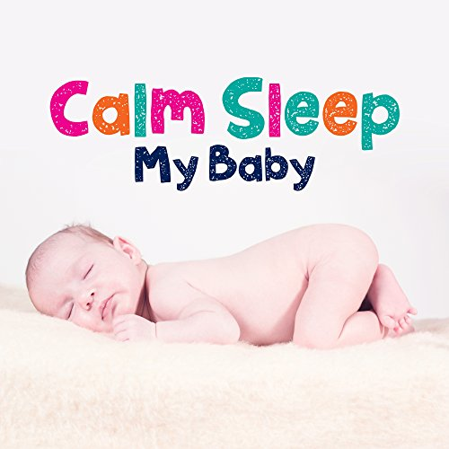 Calm Sleep My Baby – Lullabies at Night, Pure Sleep, Relaxing Melodies to Bed, Best Cradle Songs for Kids