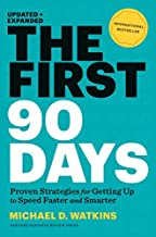 The First 90 Days: Proven Strategies for Getting Up to Speed Faster and Smarter, Updated and Expanded by Michael D. Watkin...