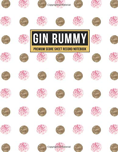 Gin Rummy Premium Score Sheet Record Notebook: Score Pad For Keeping Track of All Your Scores for Over 850 Games | Includes Game Instructions (Gold Glitter & Rose Dots, Band 1)