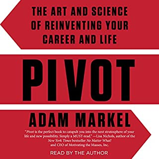 Pivot     The Art and Science of Reinventing Your Career and Life              By:                                                                                                                                 Adam Markel                               Narrated by:                                                                                                                                 Adam Markel                      Length: 7 hrs and 48 mins     107 ratings     Overall 4.3