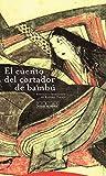 El Cuento Del Cortador De Bambú - 5 Edición (Pliegos de Oriente)