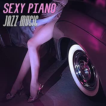 Sexy Piano Jazz Music - Erotic Music for Intimate Moments, Sexy Jazz, Easy Listening, First Dance