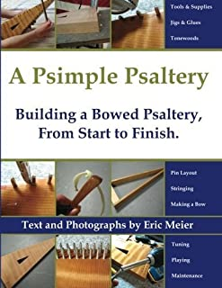 A Psimple Psaltery: Building a Bowed Psaltery, From Start to Finish by Meier, Eric (January 1, 2009) Paperback