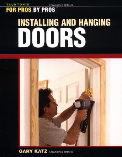 Installing & Hanging Doors (For Pros By Pros)