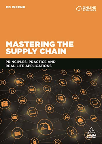 Mastering the Supply Chain: Principles, Practice and Real-Life Applications