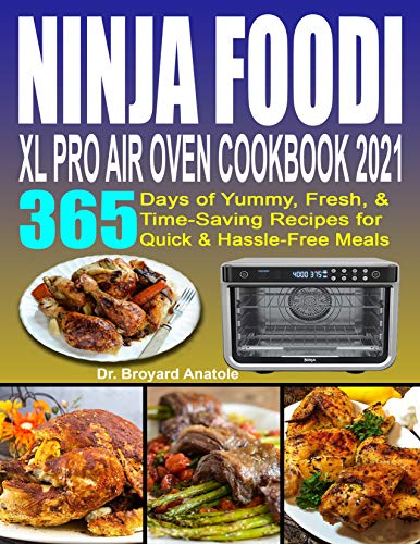 Ninja Foodi XL Pro Air Oven Cookbook 2021: 365 Days of Yummy, Fresh & Time-Saving Recipes for Quick & Hassle-Free Meals
