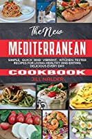 The New Mediterranean Cookbook: Simple, Quick and Vibrant, Kitchen-Tested Recipes for Living Healthy and Eating Delicious Every Day