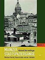Mainzer Stadtspaziergaenge: Bd. 4: Bleichen-Viertel, kaiserstrasse und der Zollhafen