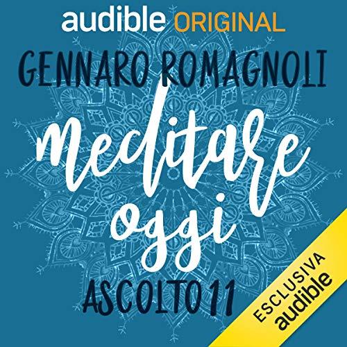 La meditazione come palestra - Ascolto 11     Meditare oggi              Di:                                                                                                                                 Gennaro Romagnoli                               Letto da:                                                                                                                                 Gennaro Romagnoli                      Durata:  14 min     1 recensione     Totali 5,0
