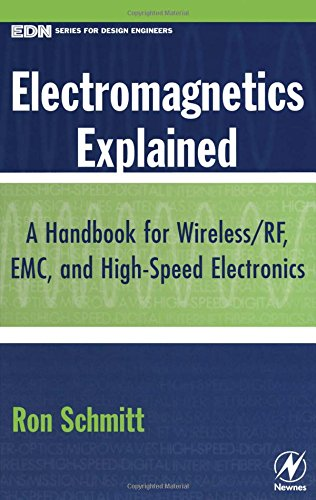 Electromagnetics Explained: A Handbook for Wireless/ RF, EMC, and High-Speed Electronics (EDN Series for Design Engineer