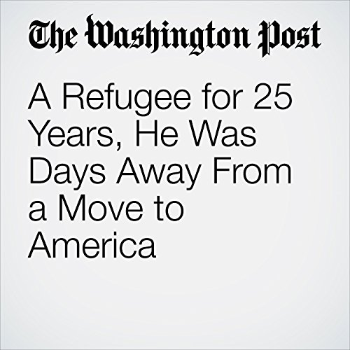 A Refugee for 25 Years, He Was Days Away From a Move to America copertina