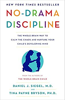 No-Drama Discipline: The Whole-Brain Way to Calm the Chaos and Nurture Your Child's Developing Mind by [Daniel J. Siegel, Tina Payne Bryson]