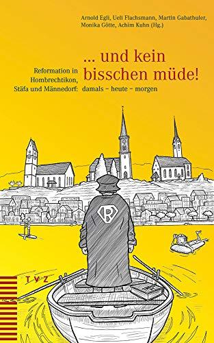 ... und kein bisschen müde!: Reformation in Hombrechtikon, Stäfa und Männedorf: damals - heute - morgen