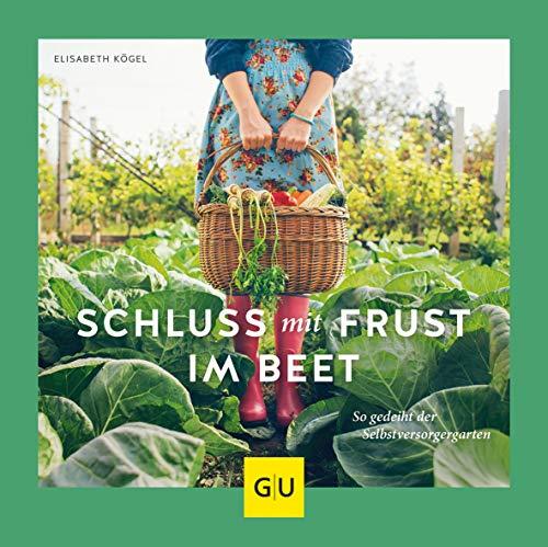 Schluss mit Frust im Beet: So gedeiht der Selbstversorgergarten (GU Garten Extra)