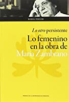 Lo otro persistente : lo femenino en la obra de María Zambrano