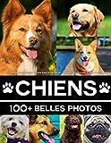 Livre Photo Chien - Livre Photo Animaux - Grande Collection Étonnante: 100 Belles Photos Dans Ce Fantastique Livre De Chiens - Pour Enfants Et Adultes