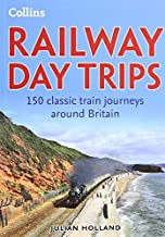 Railway Day Trips: 150 classic train journeys around Britain by Julian Holland (2014-03-13)