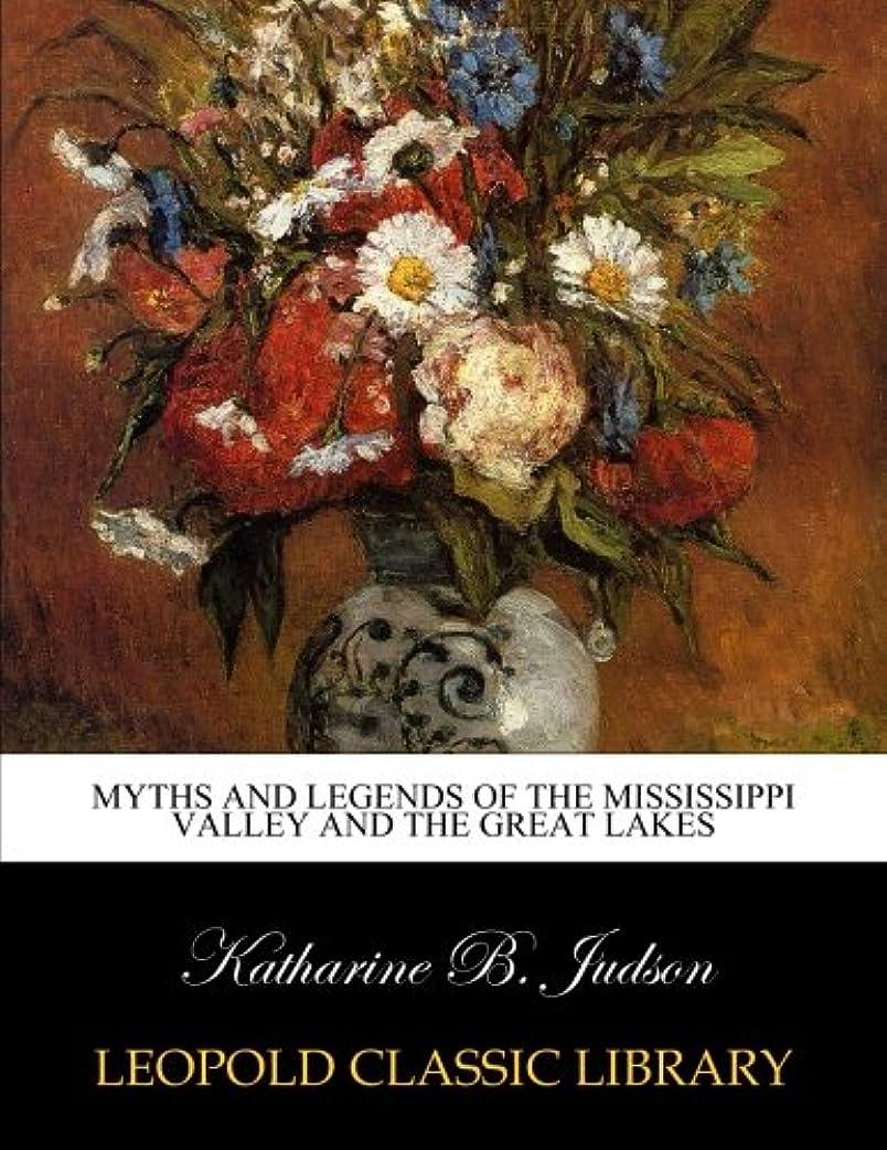 正当な蒸留するぎこちないMyths and legends of the Mississippi Valley and the Great Lakes