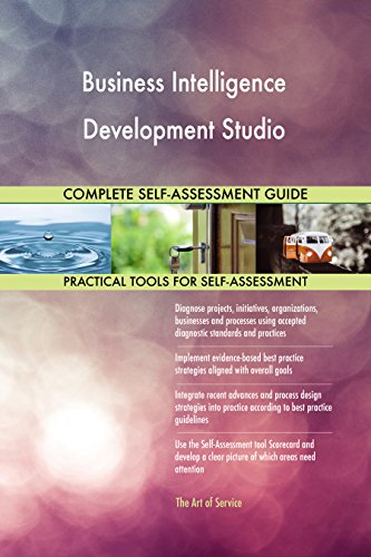 Business Intelligence Development Studio All-Inclusive Self-Assessment - More than 700 Success Criteria, Instant Visual Insights, Spreadsheet Dashboard, Auto-Prioritized for Quick Results