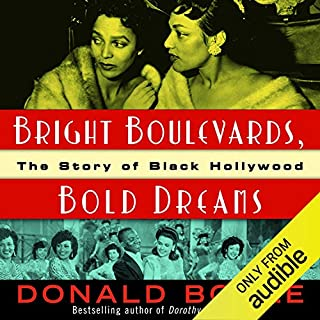 Bright Boulevards, Bold Dreams     The Story of Black Hollywood              Written by:                                                                                                                                 Donald Bogle                               Narrated by:                                                                                                                                 Flynn Earl Jones                      Length: 15 hrs and 6 mins     Not rated yet     Overall 0.0