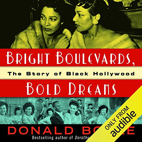 Bright Boulevards, Bold Dreams     The Story of Black Hollywood              By:                                                                                                                                 Donald Bogle                               Narrated by:                                                                                                                                 Flynn Earl Jones                      Length: 15 hrs and 6 mins     Not rated yet     Overall 0.0