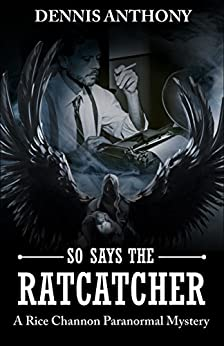 So Says the Ratcatcher: A Rice Channon Paranormal Mystery by [Dennis Anthony]